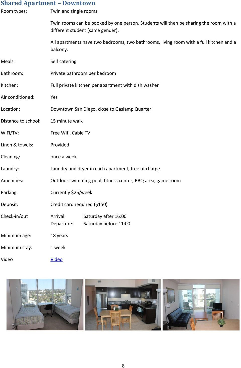 WiFi/TV: Cleaning: Laundry: Amenities: Parking: Private bathroom per bedroom Full private kitchen per apartment with dish washer Yes Downtown San Diego, close to Gaslamp Quarter 15