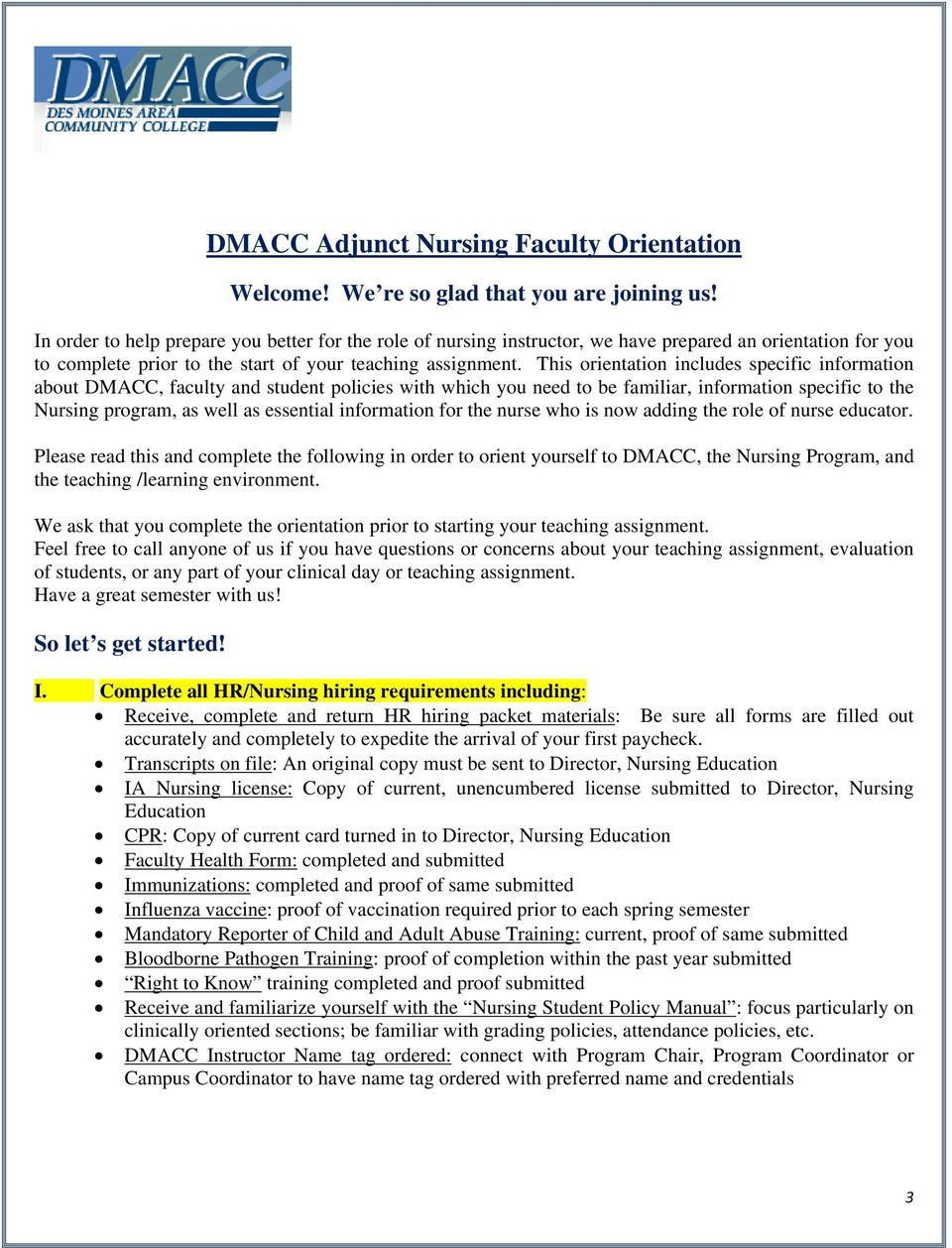 This orientation includes specific information about DMACC, faculty and student policies with which you need to be familiar, information specific to the Nursing program, as well as essential