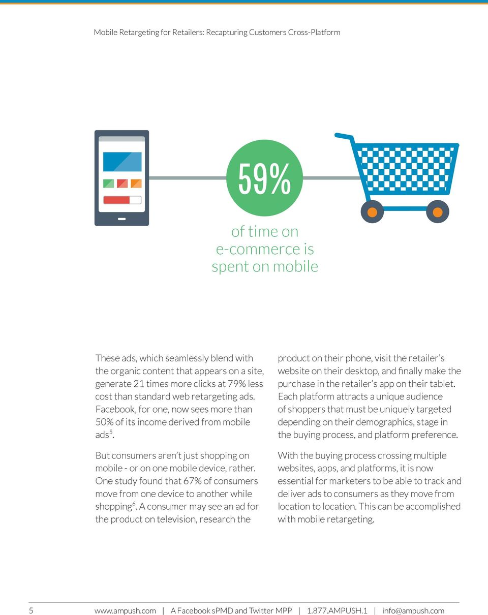 But consumers aren t just shopping on mobile - or on one mobile device, rather. One study found that 67% of consumers move from one device to another while shopping 6.