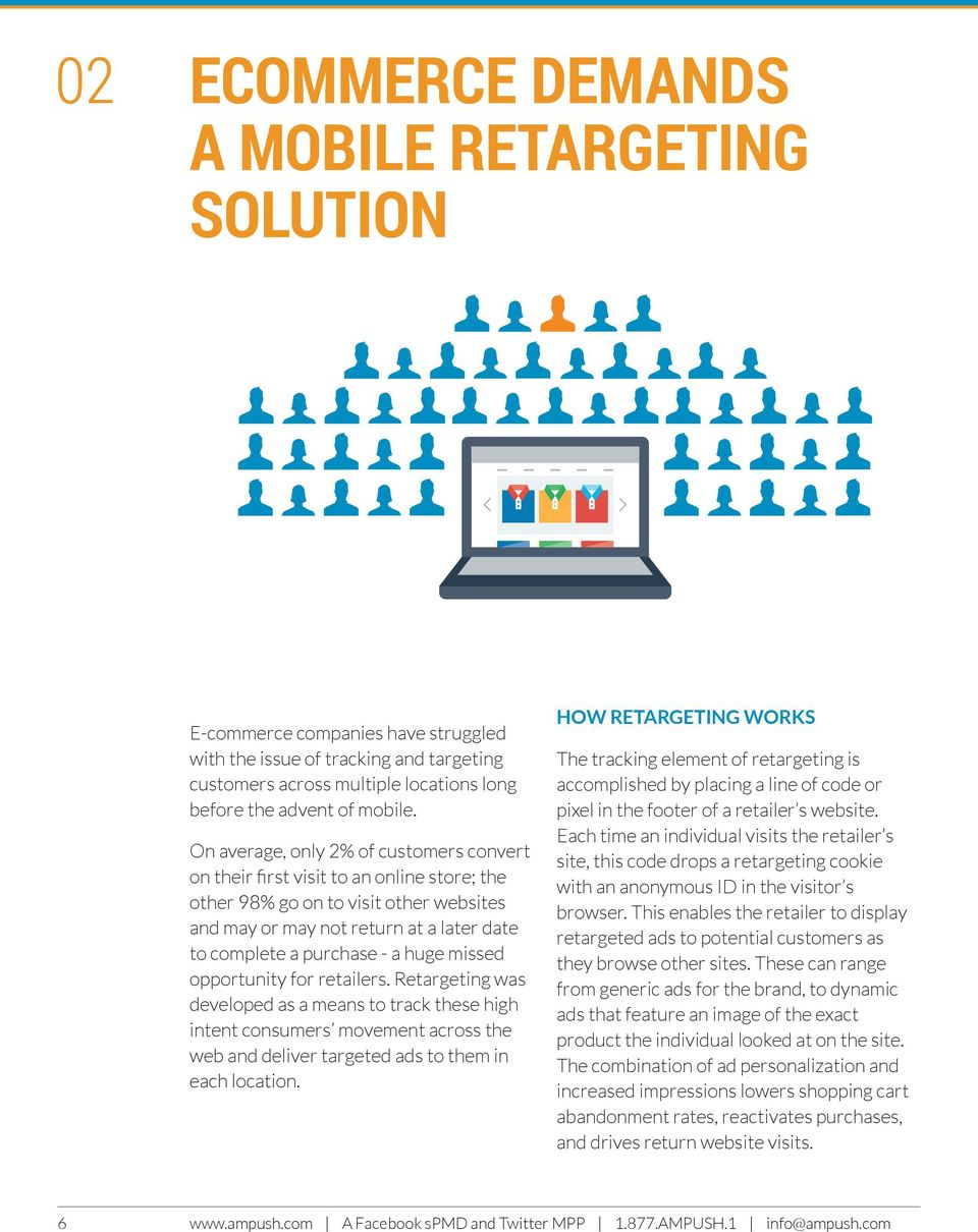 missed opportunity for retailers. Retargeting was developed as a means to track these high intent consumers movement across the web and deliver targeted ads to them in each location.
