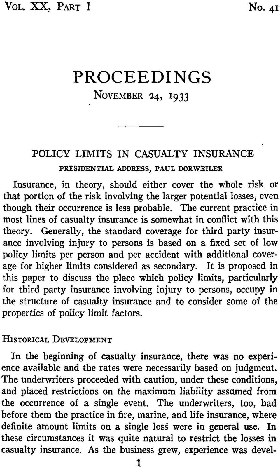 involving the larger potential losses, even though their occurrence is less probable. The current practice in most lines of casualty insurance is somewhat in conflict with this theory.
