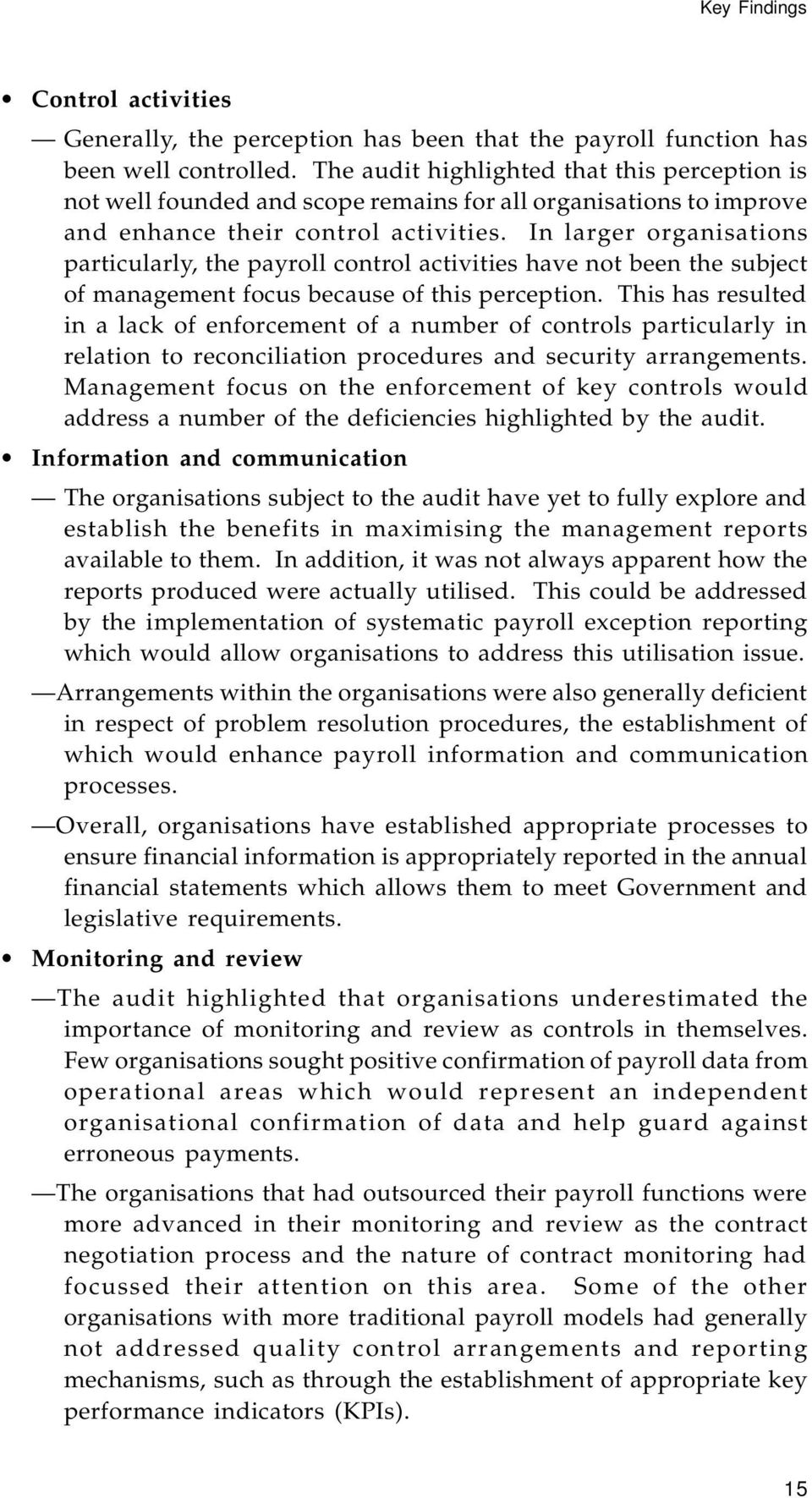 In larger organisations particularly, the payroll control activities have not been the subject of management focus because of this perception.