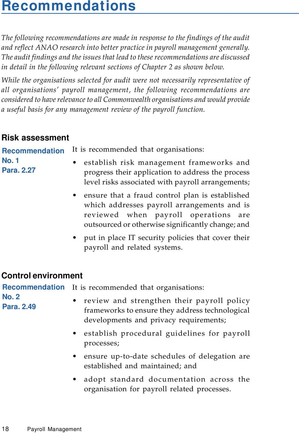 While the organisations selected for audit were not necessarily representative of all organisations payroll management, the following recommendations are considered to have relevance to all