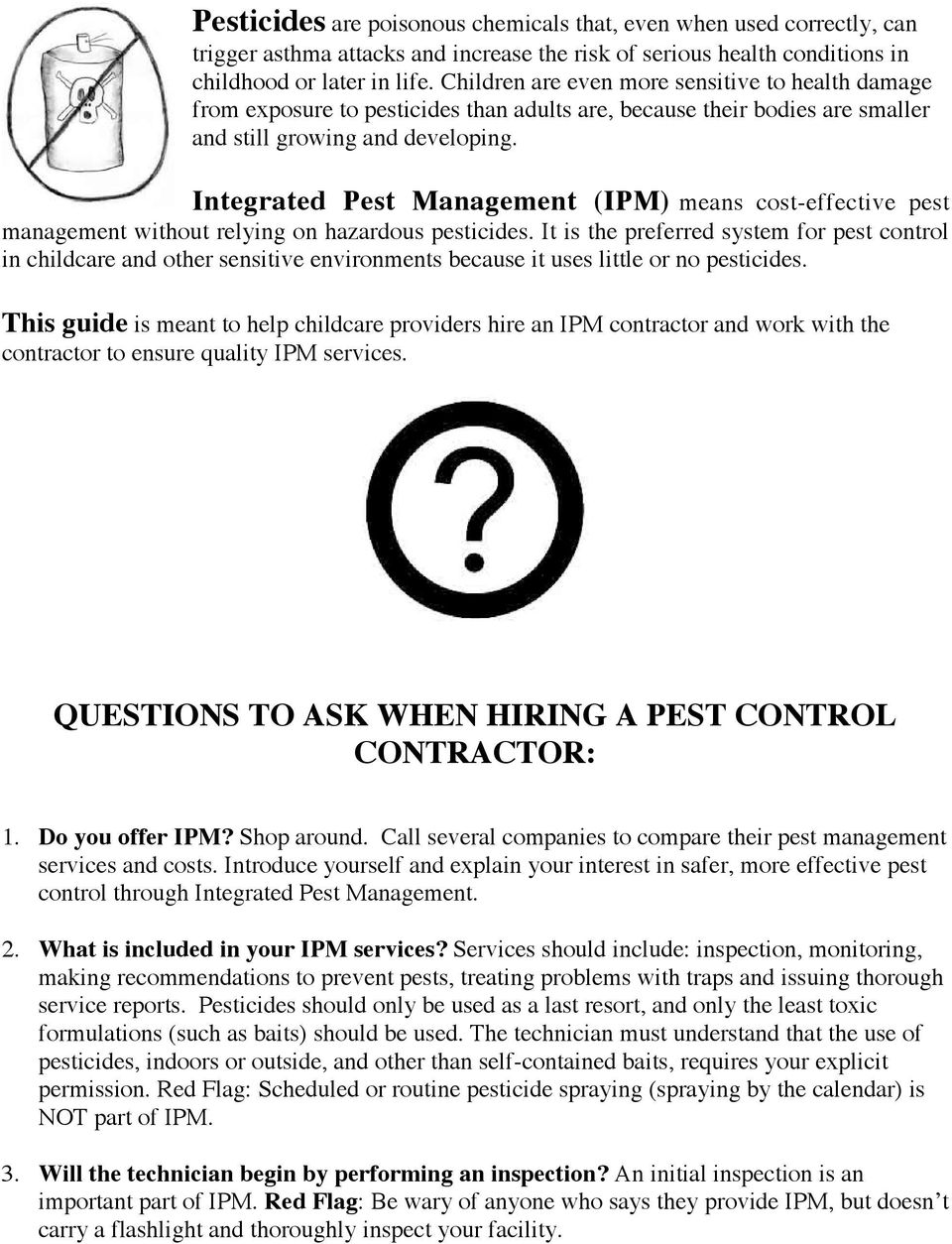 Integrated Pest Management (IPM) means cost-effective pest management without relying on hazardous pesticides.