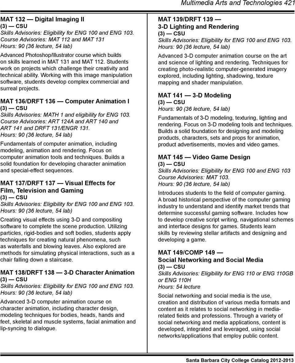 MAT 136/DRFT 136 Computer Animation I Skills Advisories: MATH 1 and eligibility for ENG 103. Course Advisories: ART 124A and ART 140 and ART 141 and DRFT 131/ENGR 131.