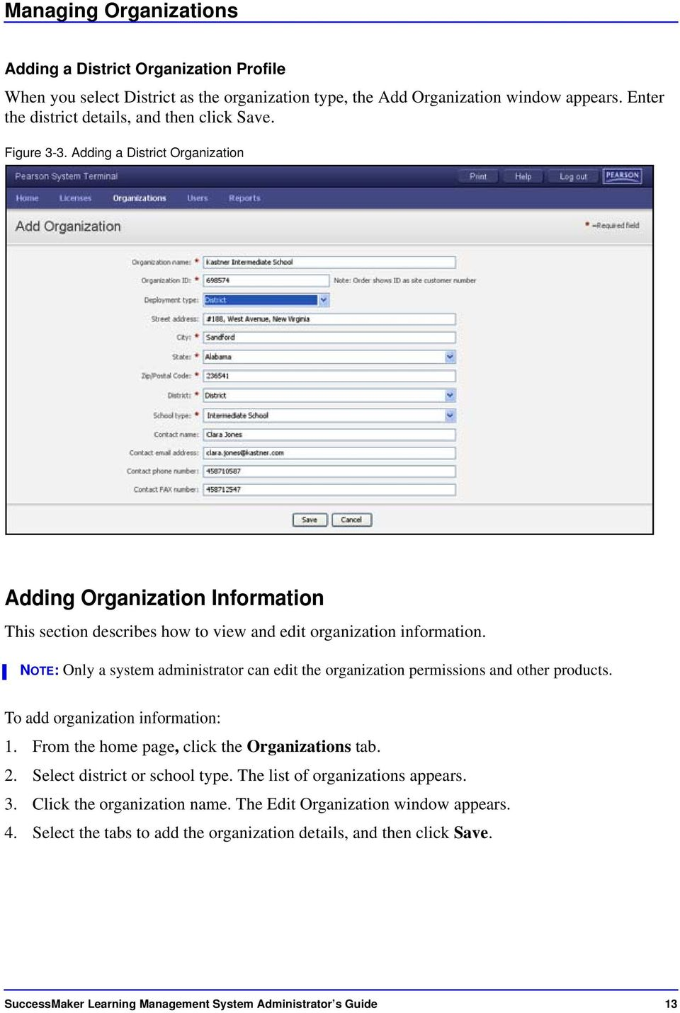 NOTE: Only a system administrator can edit the organization permissions and other products. To add organization information: 1. From the home page, click the Organizations tab. 2.