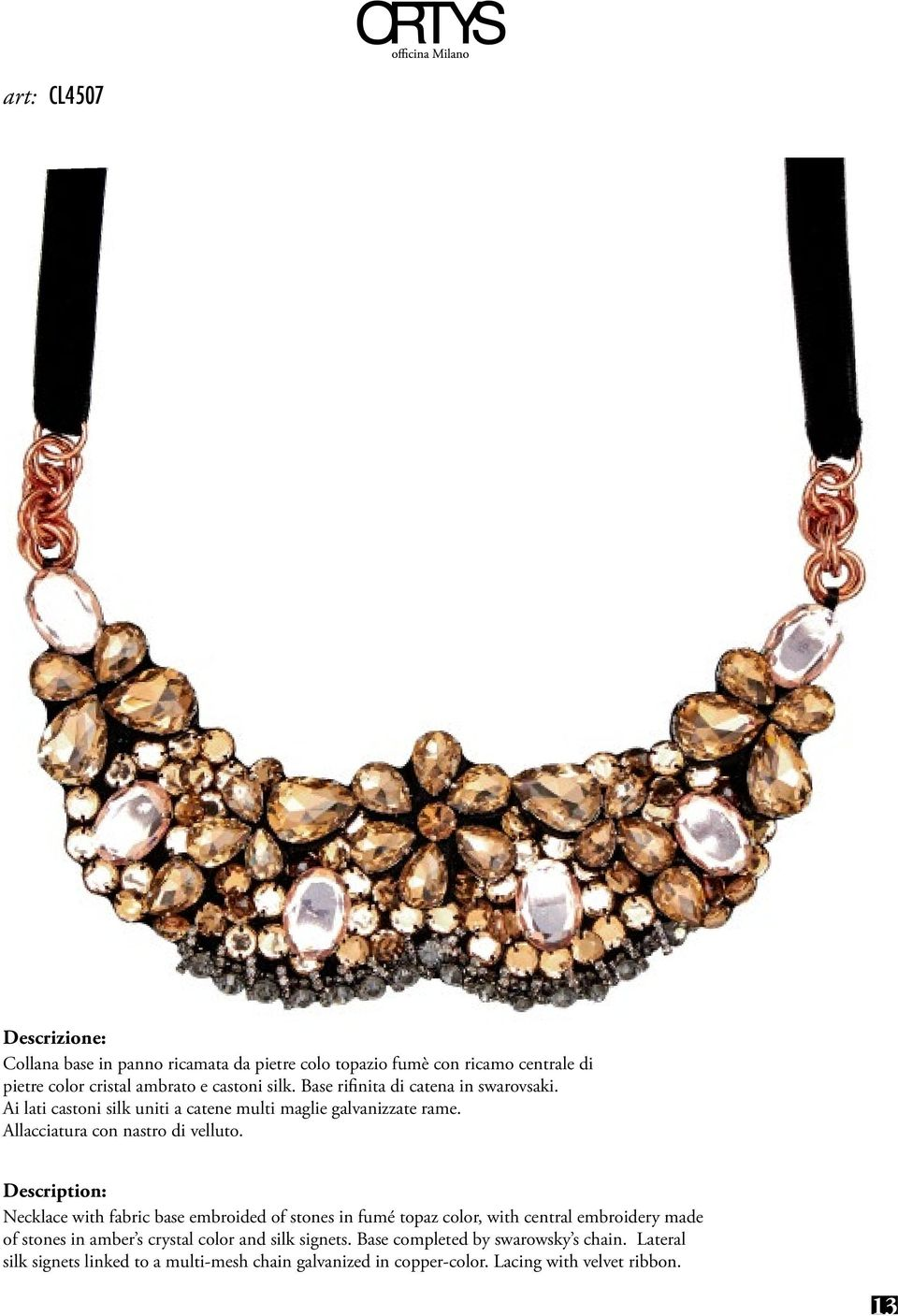 Necklace with fabric base embroided of stones in fumé topaz color, with central embroidery made of stones in amber s crystal color and silk