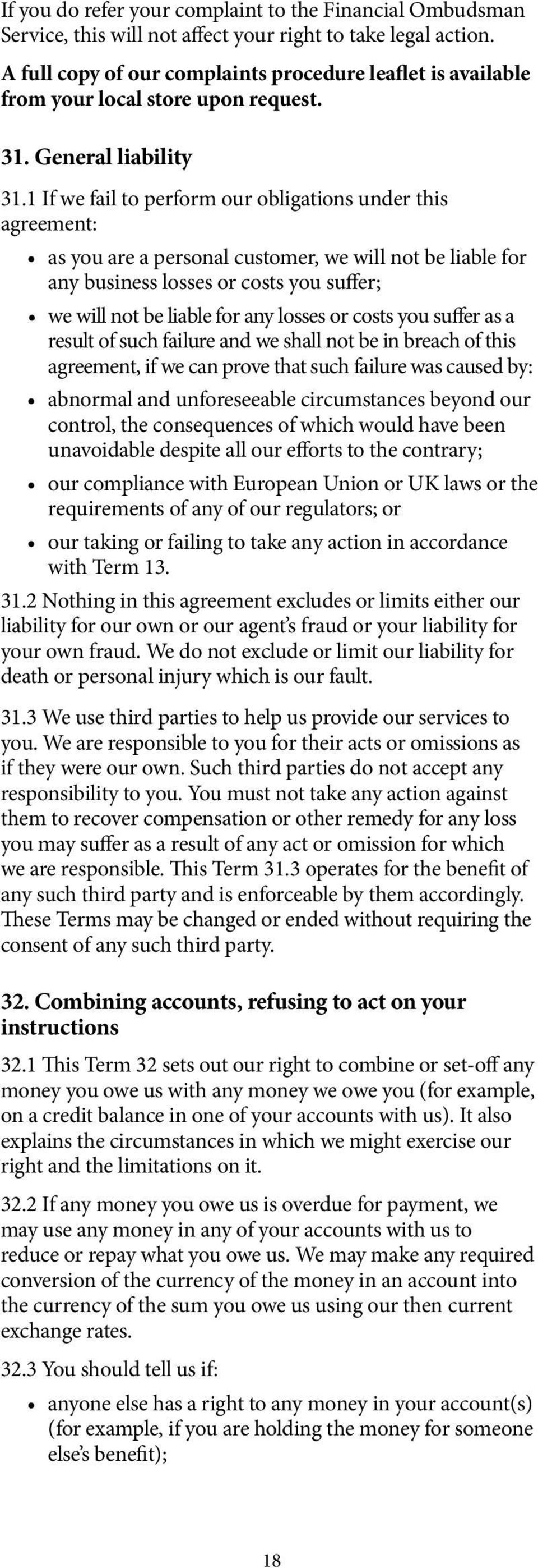 1 If we fail to perform our obligations under this agreement: as you are a personal customer, we will not be liable for any business losses or costs you suffer; we will not be liable for any losses