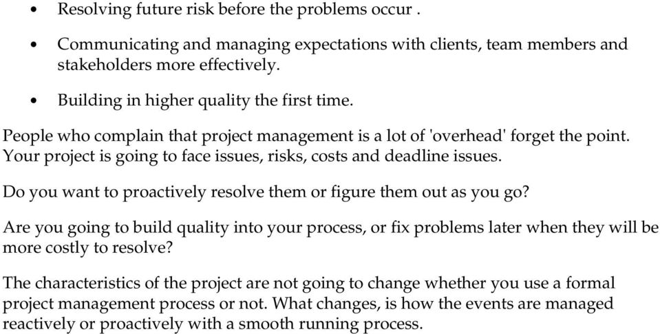 Your project is going to face issues, risks, costs and deadline issues. Do you want to proactively resolve them or figure them out as you go?