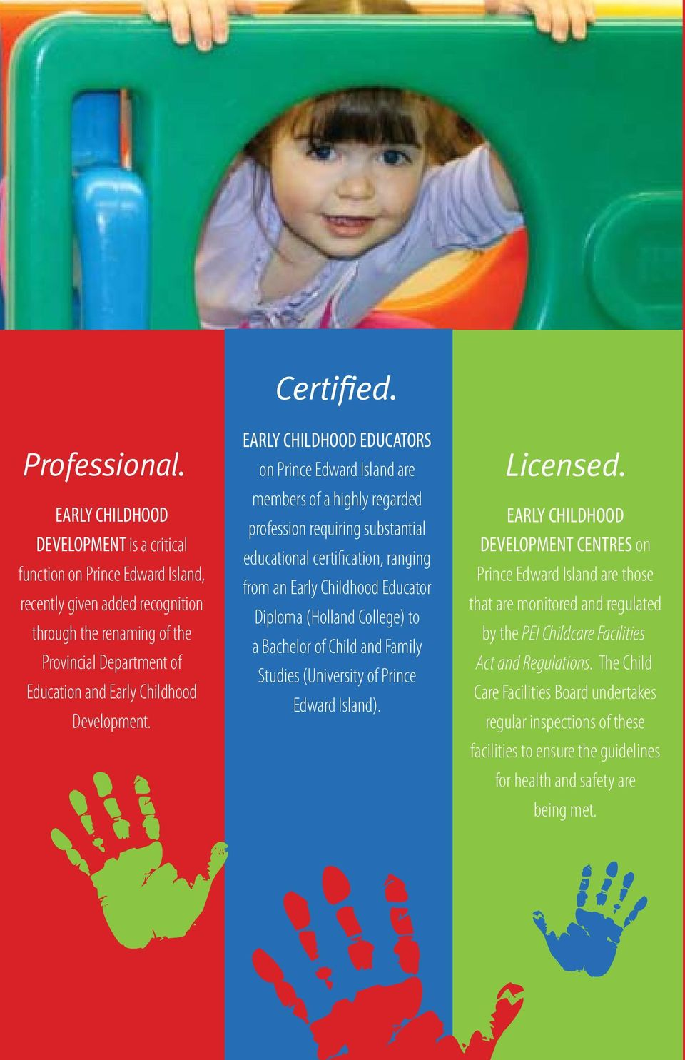EARLY CHILDHOOD EDUCATORS on Prince Edward Island are members of a highly regarded profession requiring substantial educational certification, ranging from an Early Childhood Educator Diploma