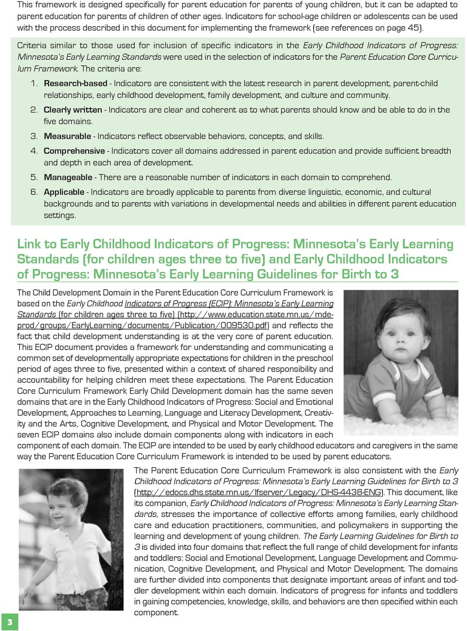 Criteria similar to those used for inclusion of specific indicators in the Early Childhood Indicators of Progress: Minnesota s Early Learning Standards were used in the selection of indicators for