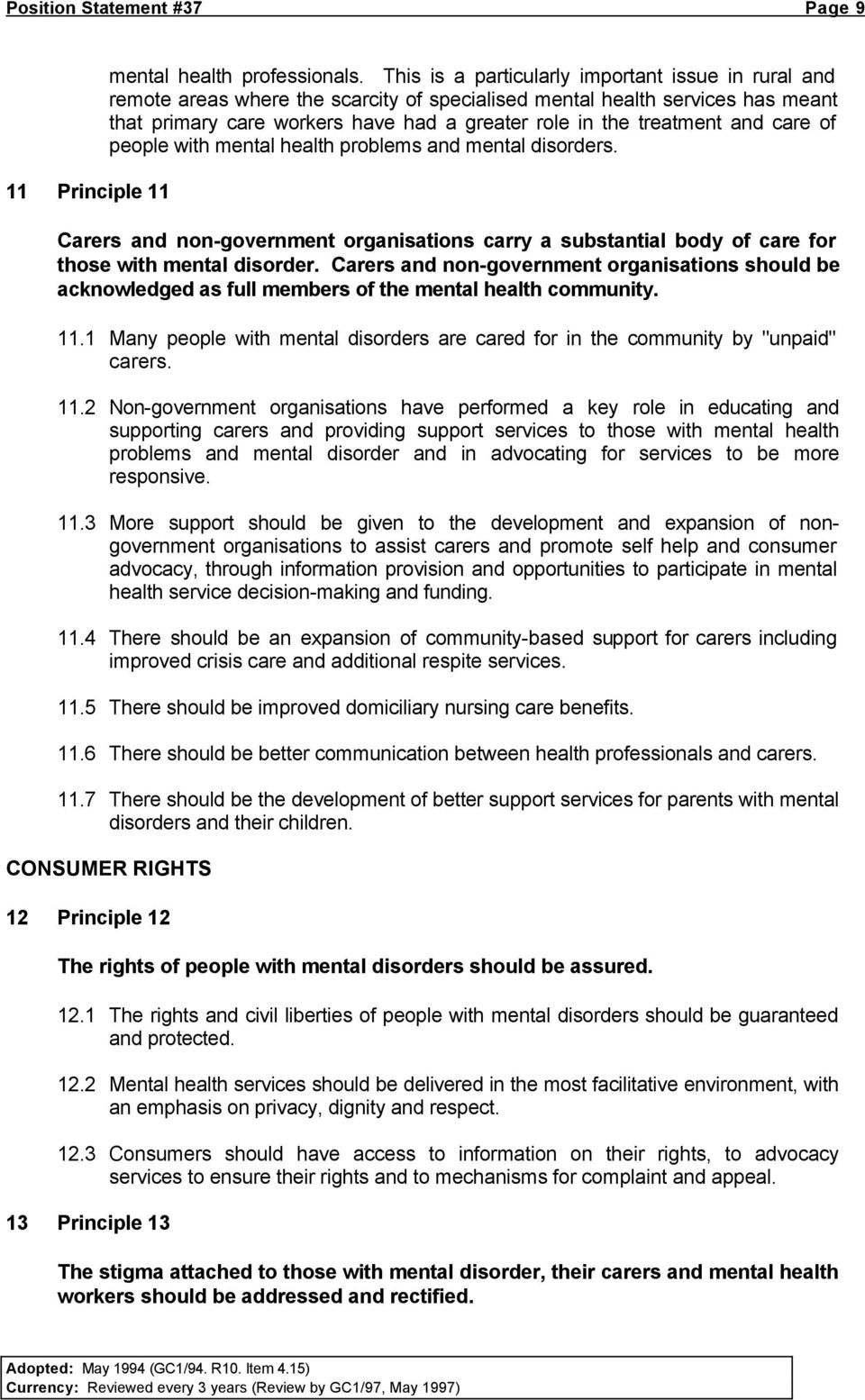 and care of people with mental health problems and mental disorders. Carers and non-government organisations carry a substantial body of care for those with mental disorder.