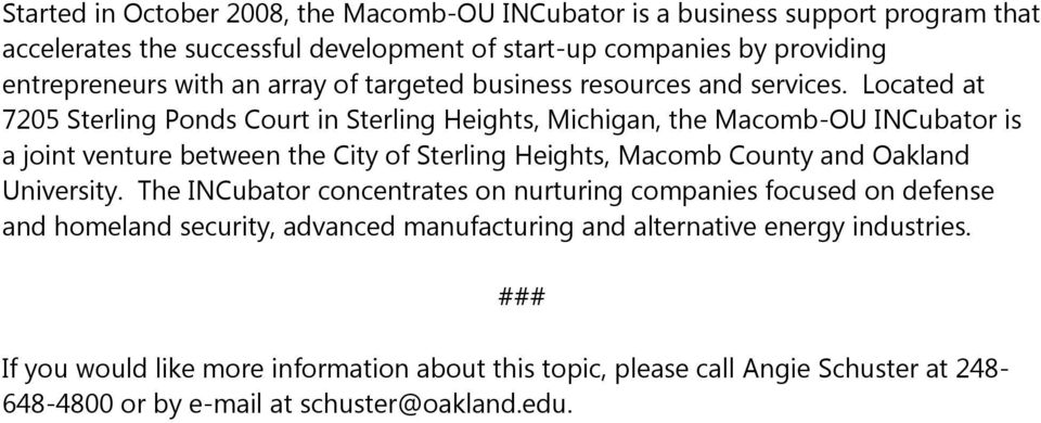 Located at 7205 Sterling Ponds Court in Sterling Heights, Michigan, the Macomb-OU INCubator is a joint venture between the City of Sterling Heights, Macomb County and Oakland