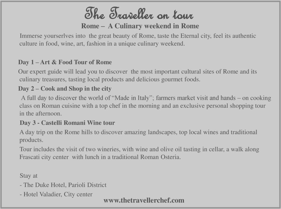 Day 1 Art & Food Tour of Rome Our expert guide will lead you to discover the most important cultural sites of Rome and its culinary treasures, tasting local products and delicious gourmet foods.