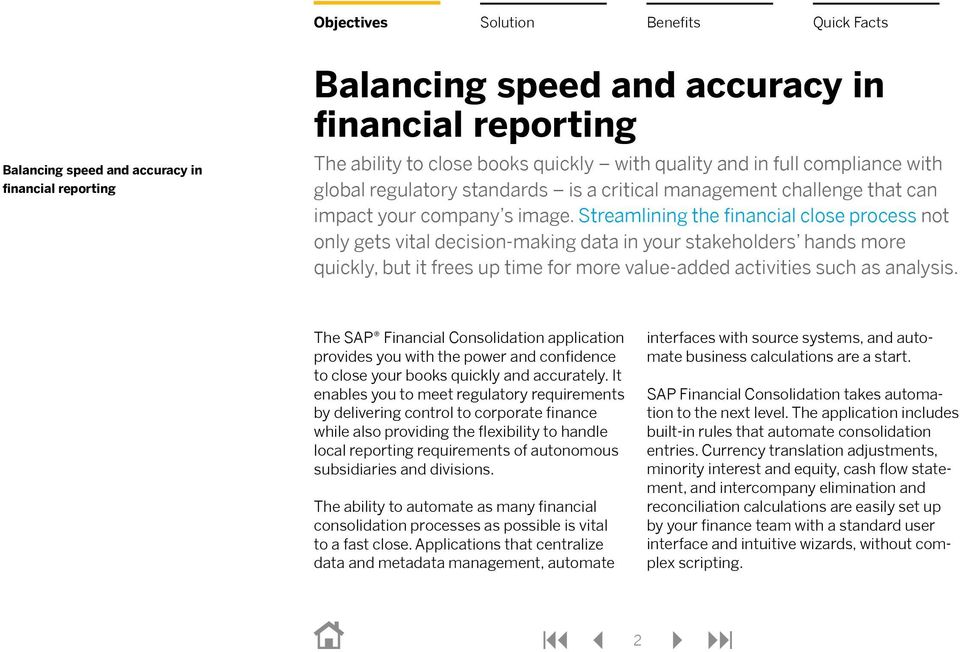 Streamlining the financial close process not only gets vital decision-making data in your stakeholders hands more quickly, but it frees up time for more value-added activities such as analysis.