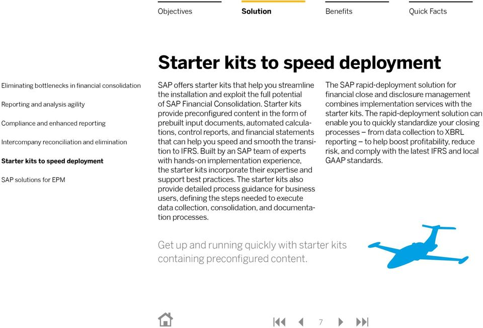to IFRS. Built by an SAP team of experts with hands-on implementation experience, the starter kits incorporate their expertise and support best practices.