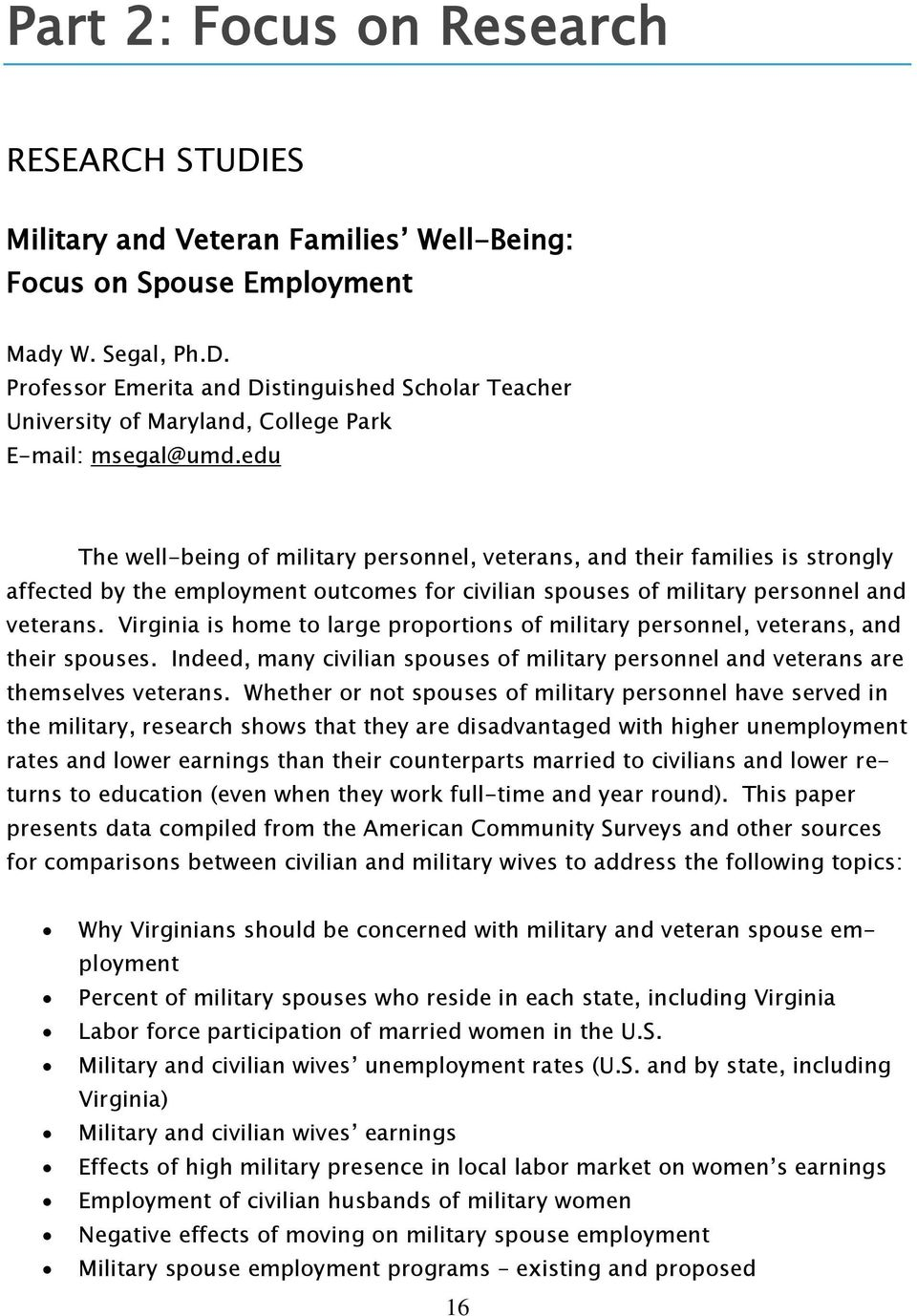 Virginia is home to large proportions of military personnel, veterans, and their spouses. Indeed, many civilian spouses of military personnel and veterans are themselves veterans.