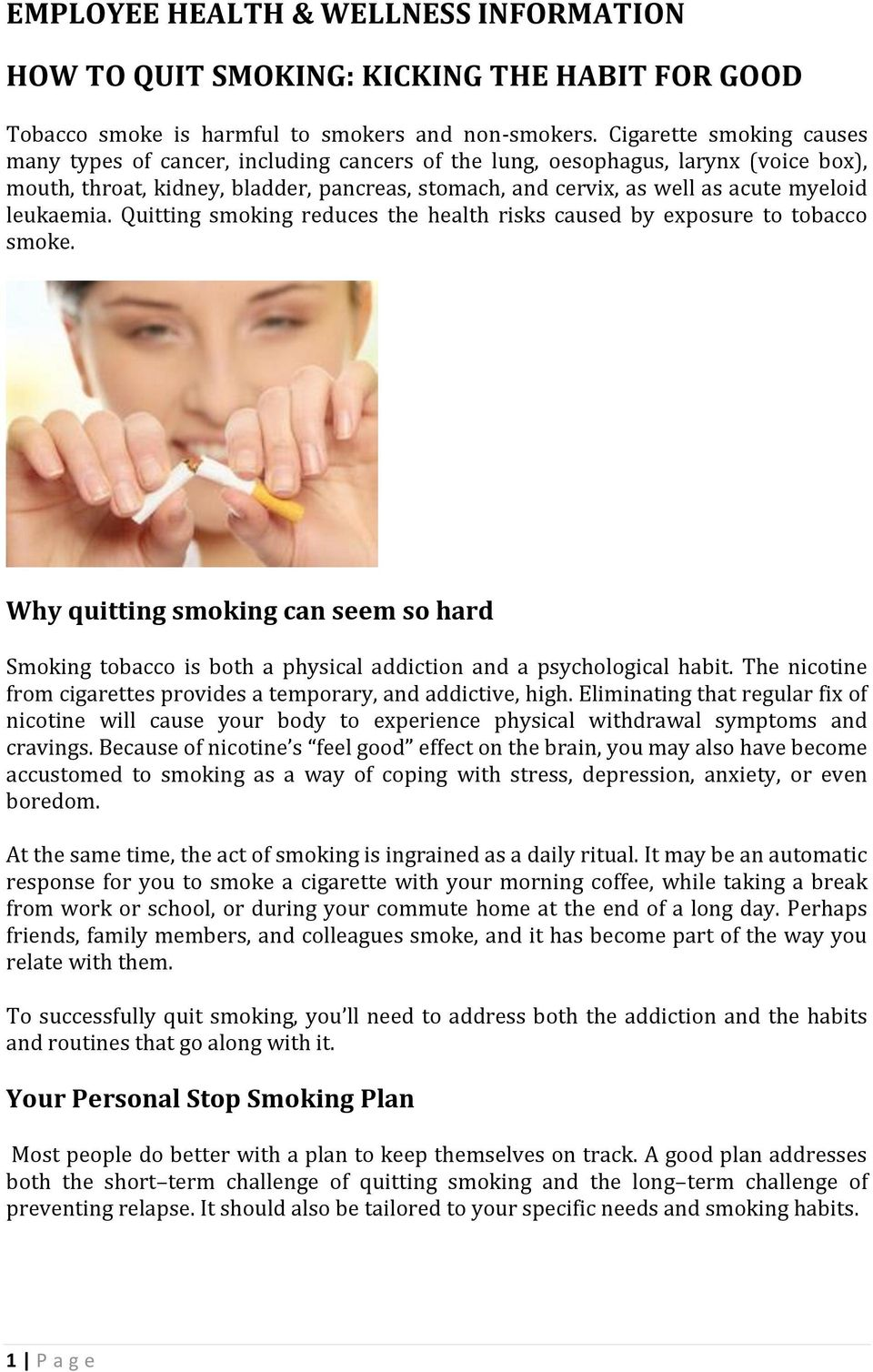 leukaemia. Quitting smoking reduces the health risks caused by exposure to tobacco smoke. Why quitting smoking can seem so hard Smoking tobacco is both a physical addiction and a psychological habit.