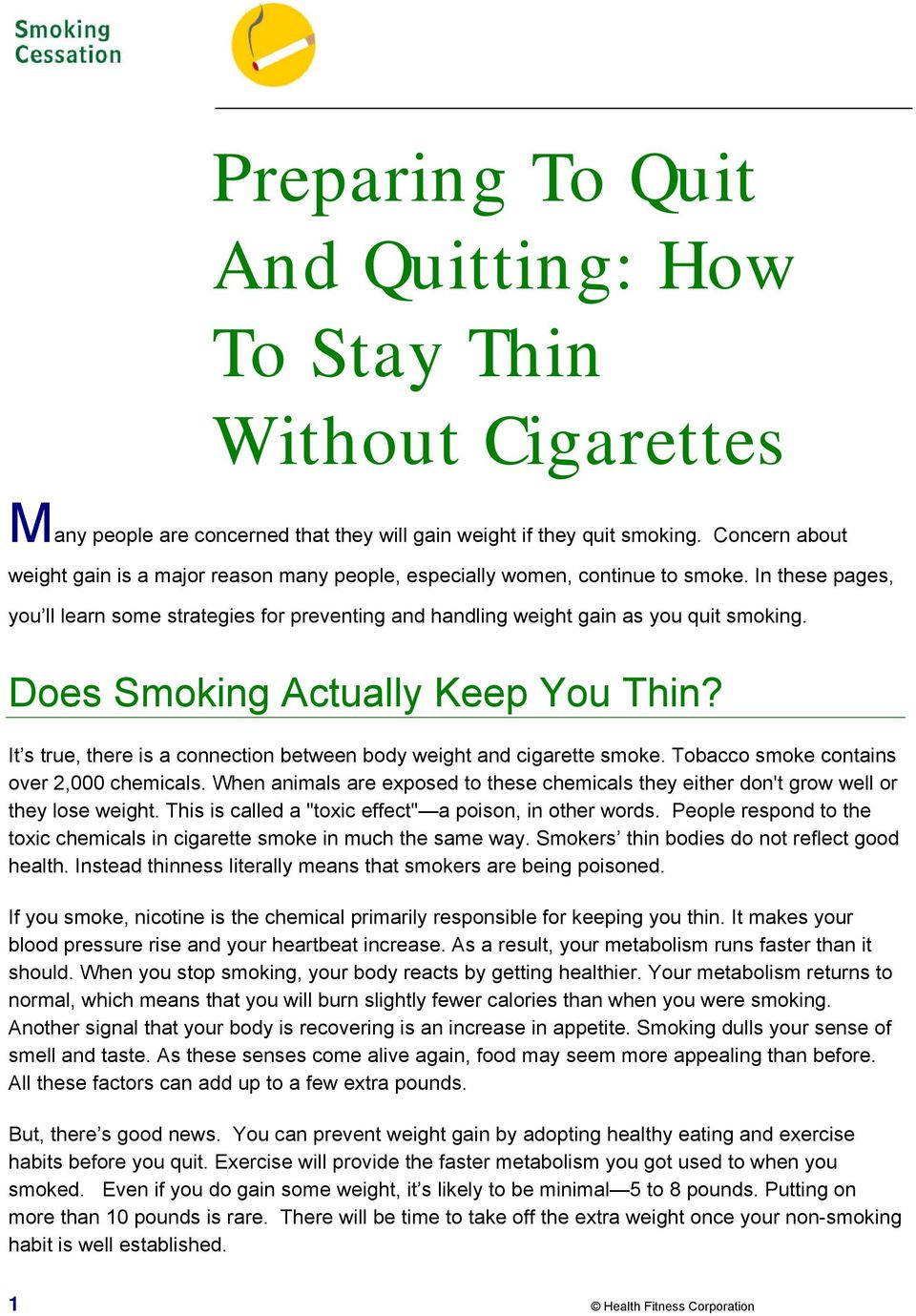 Does Smoking Actually Keep You Thin? It s true, there is a connection between body weight and cigarette smoke. Tobacco smoke contains over 2,000 chemicals.