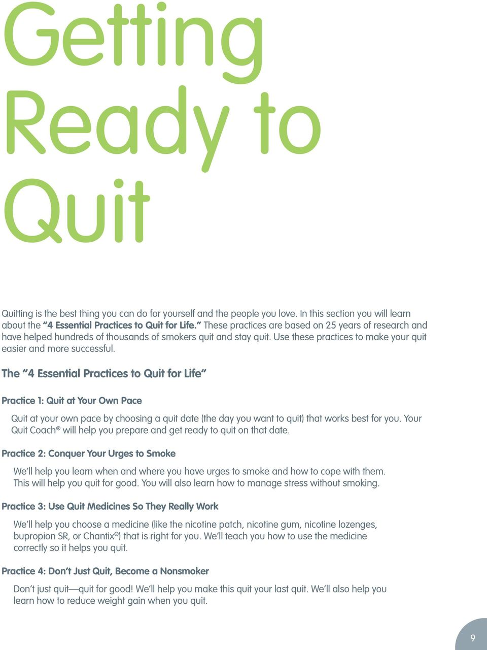 The 4 Essential Practices to Quit for Life Practice 1: Quit at Your Own Pace Quit at your own pace by choosing a quit date (the day you want to quit) that works best for you.