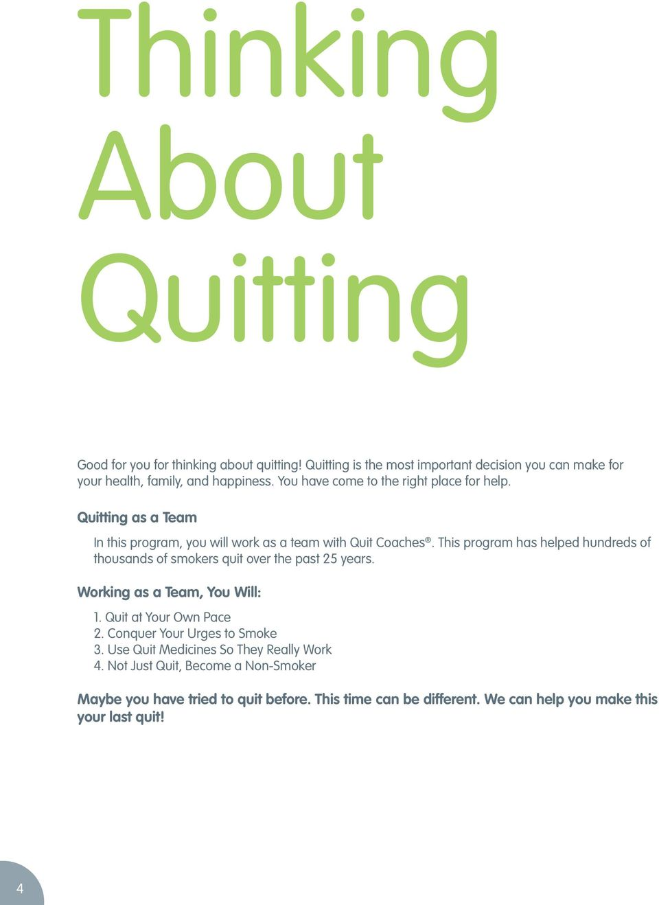 This program has helped hundreds of thousands of smokers quit over the past 25 years. Working as a Team, You Will: 1. Quit at Your Own Pace 2.