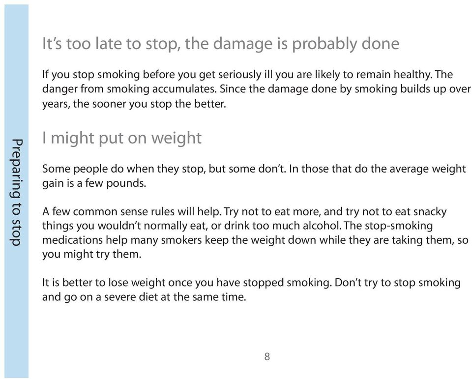 In those that do the average weight gain is a few pounds. A few common sense rules will help.