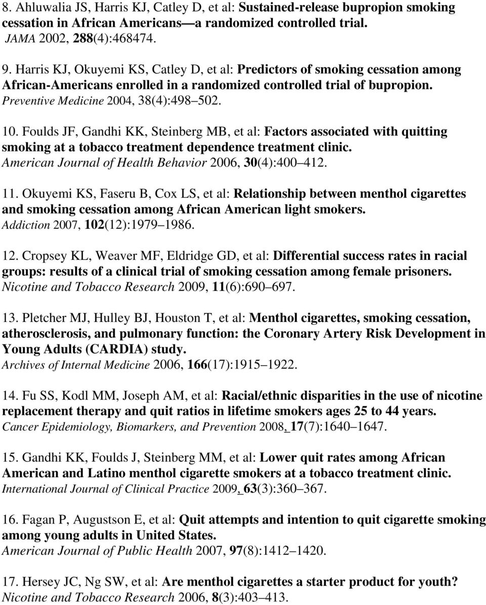 Foulds JF, Gandhi KK, Steinberg MB, et al: Factors associated with quitting smoking at a tobacco treatment dependence treatment clinic. American Journal of Health Behavior 2006, 30(4):400 412. 11.