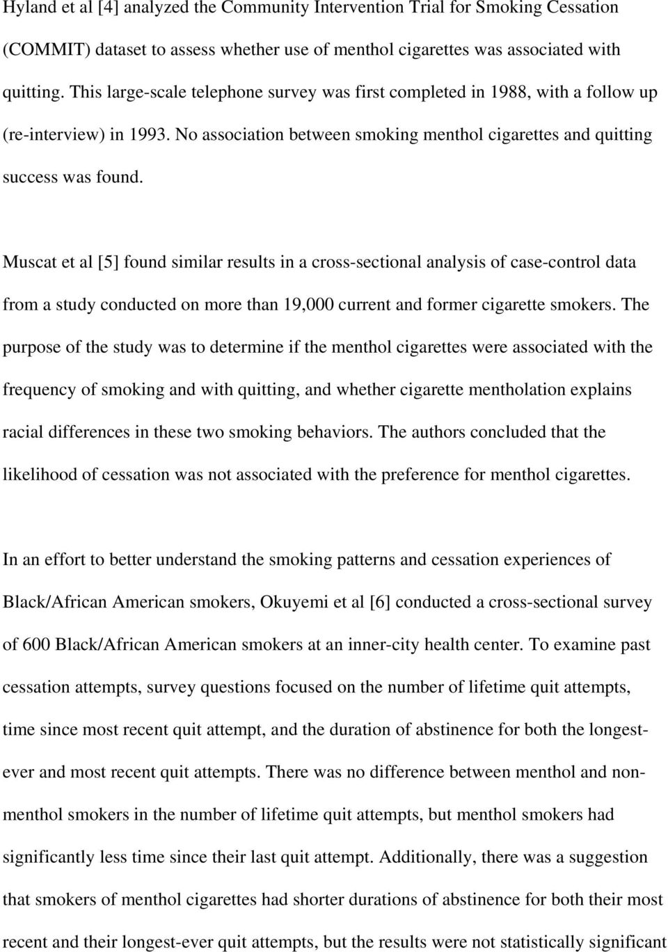Muscat et al [5] found similar results in a cross-sectional analysis of case-control data from a study conducted on more than 19,000 current and former cigarette smokers.
