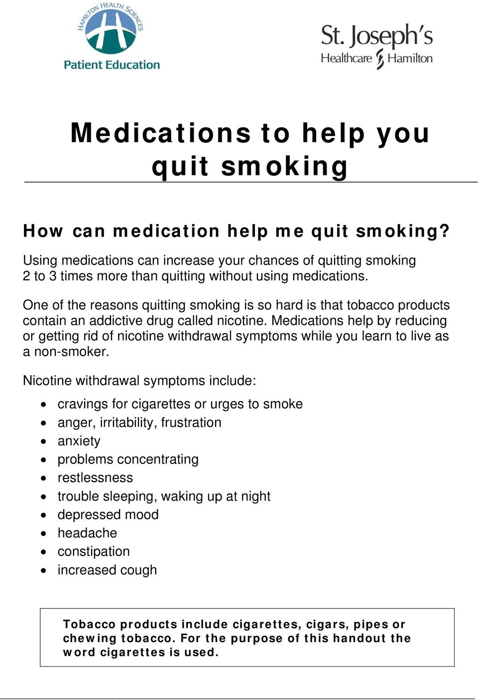 Medications help by reducing or getting rid of nicotine withdrawal symptoms while you learn to live as a non-smoker.