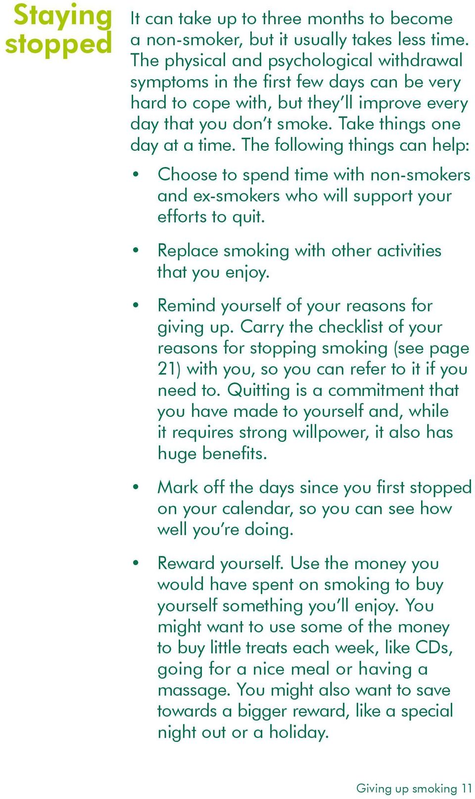 The following things can help: Choose to spend time with non-smokers and ex-smokers who will support your efforts to quit. Replace smoking with other activities that you enjoy.