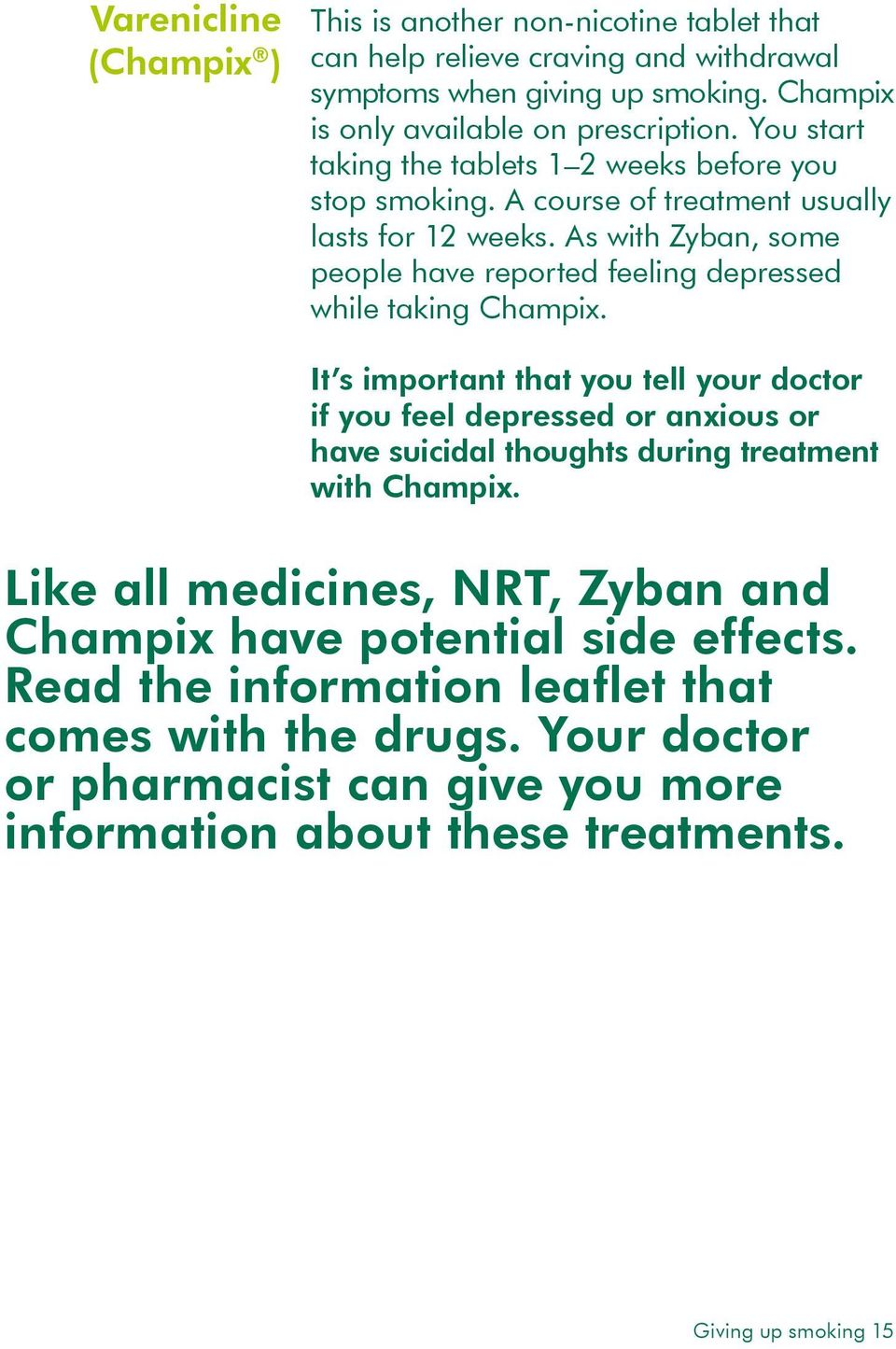 As with Zyban, some people have reported feeling depressed while taking Champix.