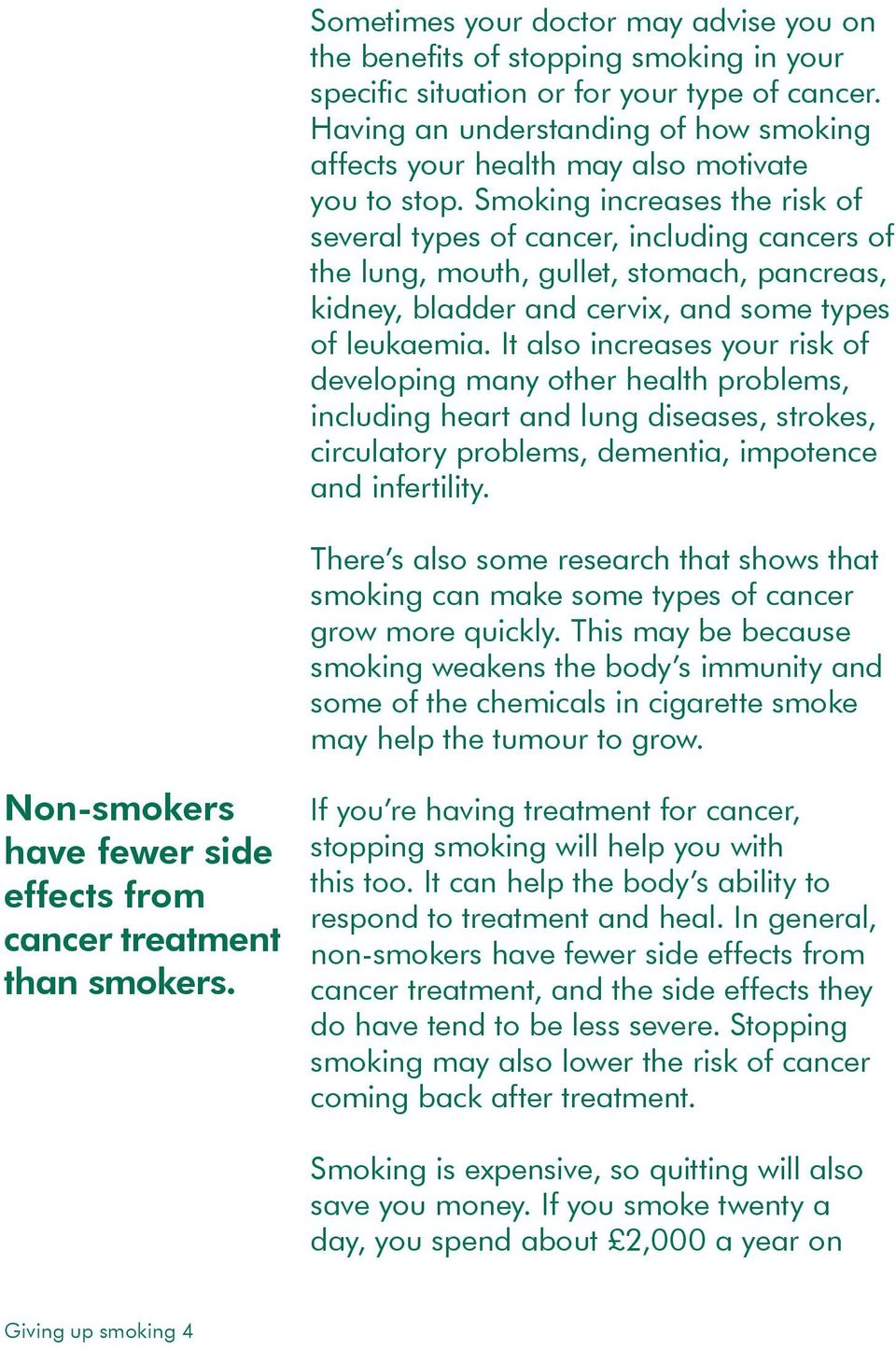 Smoking increases the risk of several types of cancer, including cancers of the lung, mouth, gullet, stomach, pancreas, kidney, bladder and cervix, and some types of leukaemia.