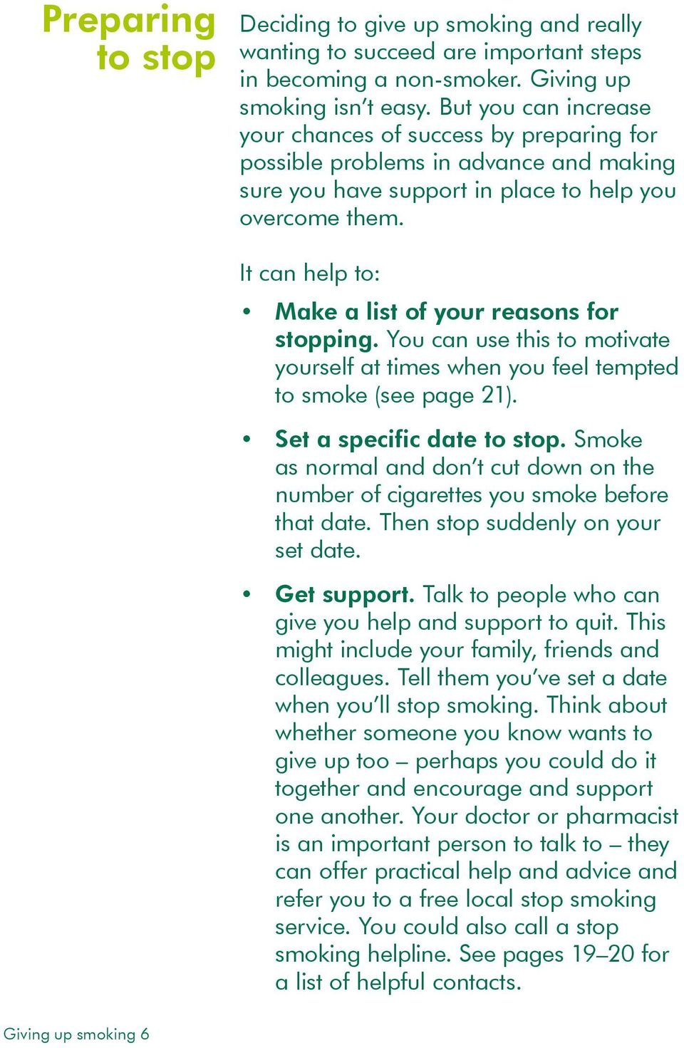 It can help to: Make a list of your reasons for stopping. You can use this to motivate yourself at times when you feel tempted to smoke (see page 21). Set a specific date to stop.