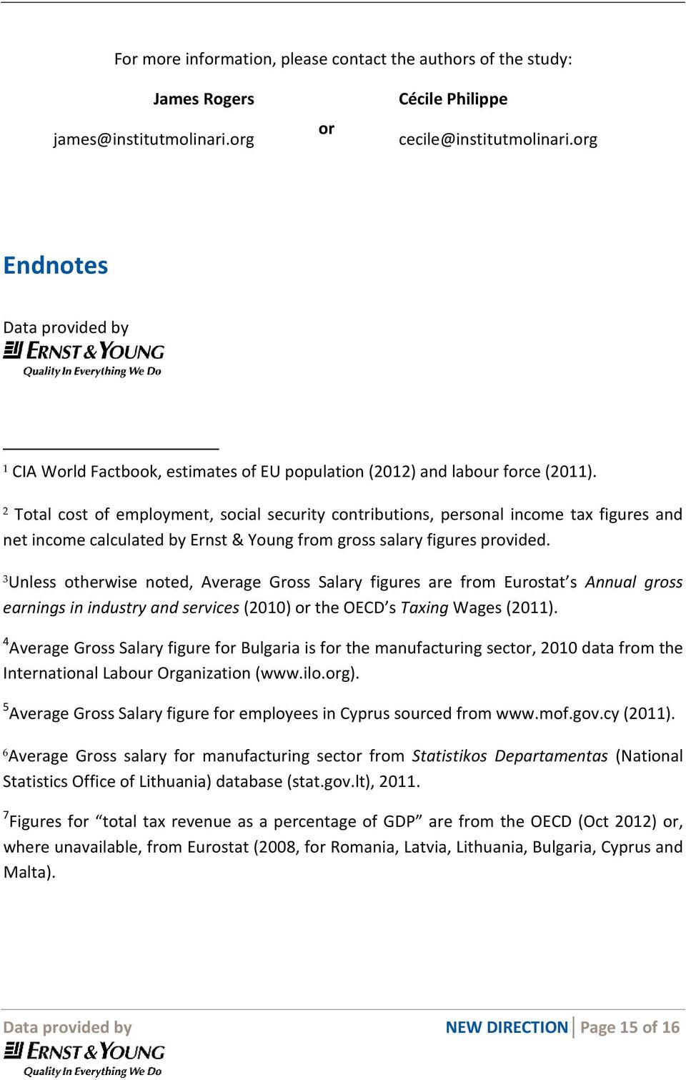 2 Total cost of employment, social security contributions, personal income tax figures and net income calculated by Ernst & Young from gross salary figures provided.