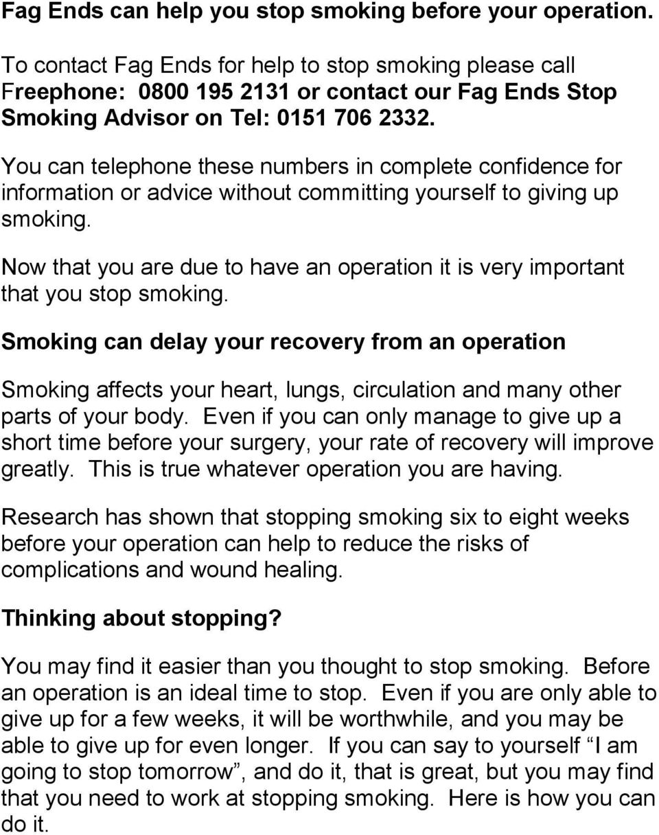 You can telephone these numbers in complete confidence for information or advice without committing yourself to giving up smoking.