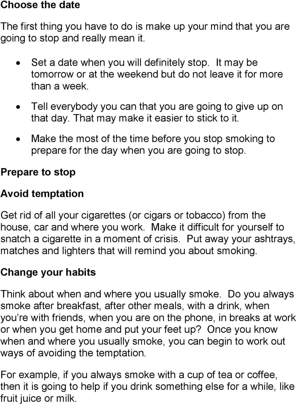 Make the most of the time before you stop smoking to prepare for the day when you are going to stop.
