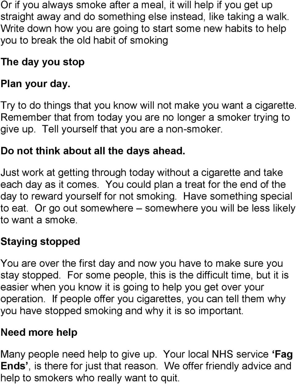 Remember that from today you are no longer a smoker trying to give up. Tell yourself that you are a non-smoker. Do not think about all the days ahead.