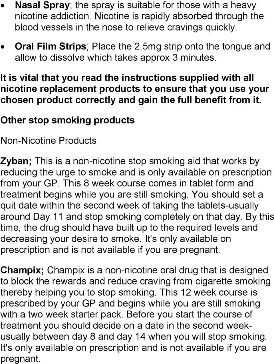 It is vital that you read the instructions supplied with all nicotine replacement products to ensure that you use your chosen product correctly and gain the full benefit from it.