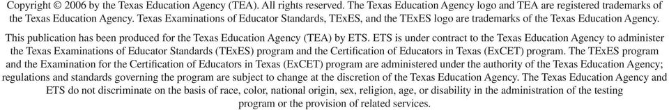 ETS is under contract to the Texas Education Agency to administer the Texas Examinations of Educator Standards (TExES) program and the Certification of Educators in Texas (ExCET) program.