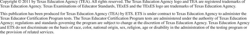 ETS is under contract to Texas Education Agency to administer the Texas Educator Certification Program tests.