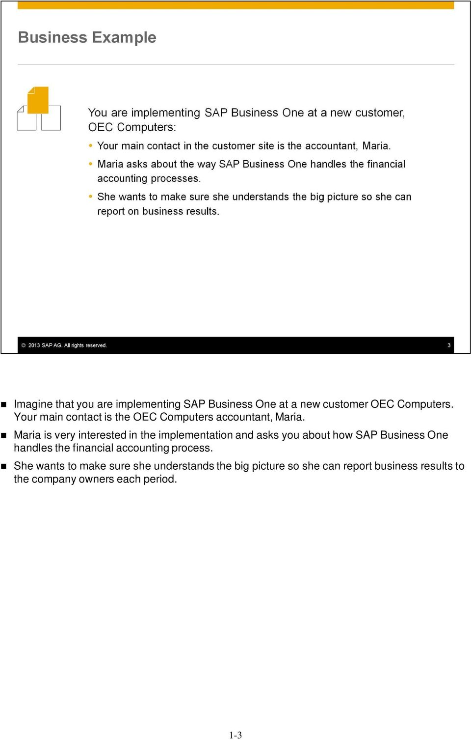 Maria is very interested in the implementation and asks you about how SAP Business One handles the
