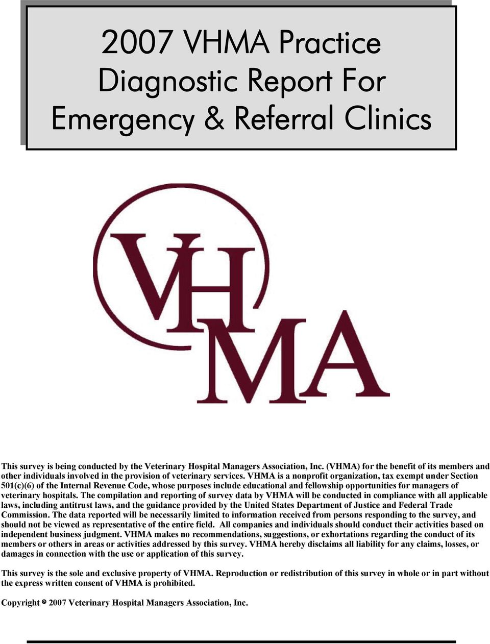 VHMA is a nonprofit organization, tax exempt under Section 501(c)(6) of the Internal Revenue Code, whose purposes include educational and fellowship opportunities for managers of veterinary hospitals.