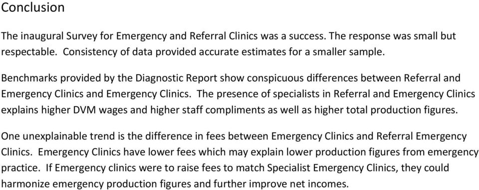 The presence of specialists in Referral and Emergency Clinics explains higher DVM wages and higher staff compliments as well as higher total production figures.