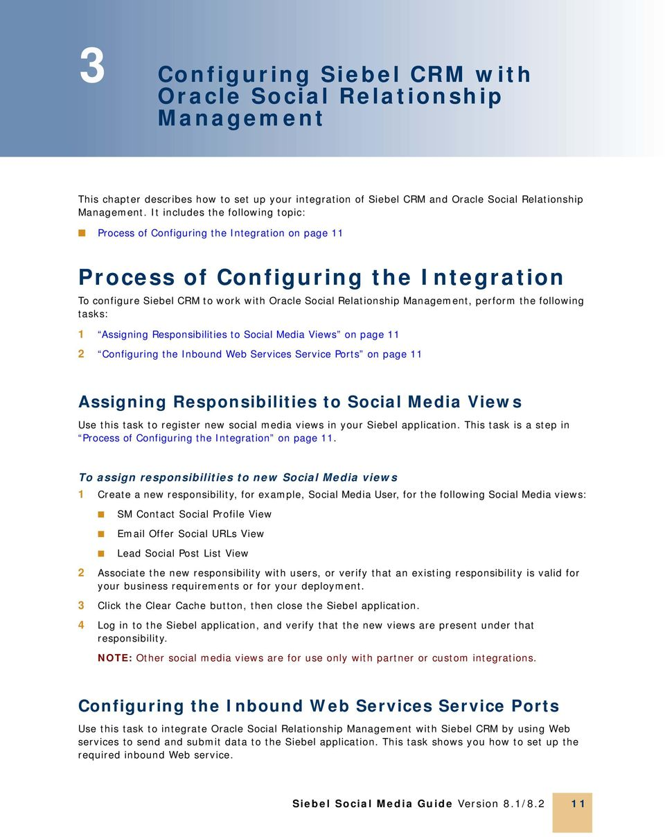 perform the following tasks: 1 Assigning Responsibilities to Social Media Views on page 11 2 Configuring the Inbound Web Services Service Ports on page 11 Assigning Responsibilities to Social Media