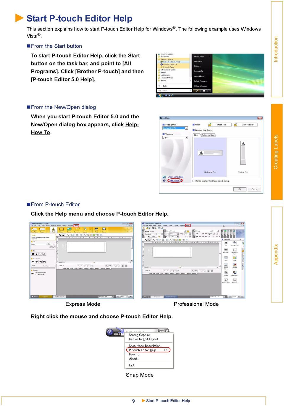 Click [Brother P-touch] and then [P-touch Editor 5.0 Help]. From the New/Open dialog When you start P-touch Editor 5.