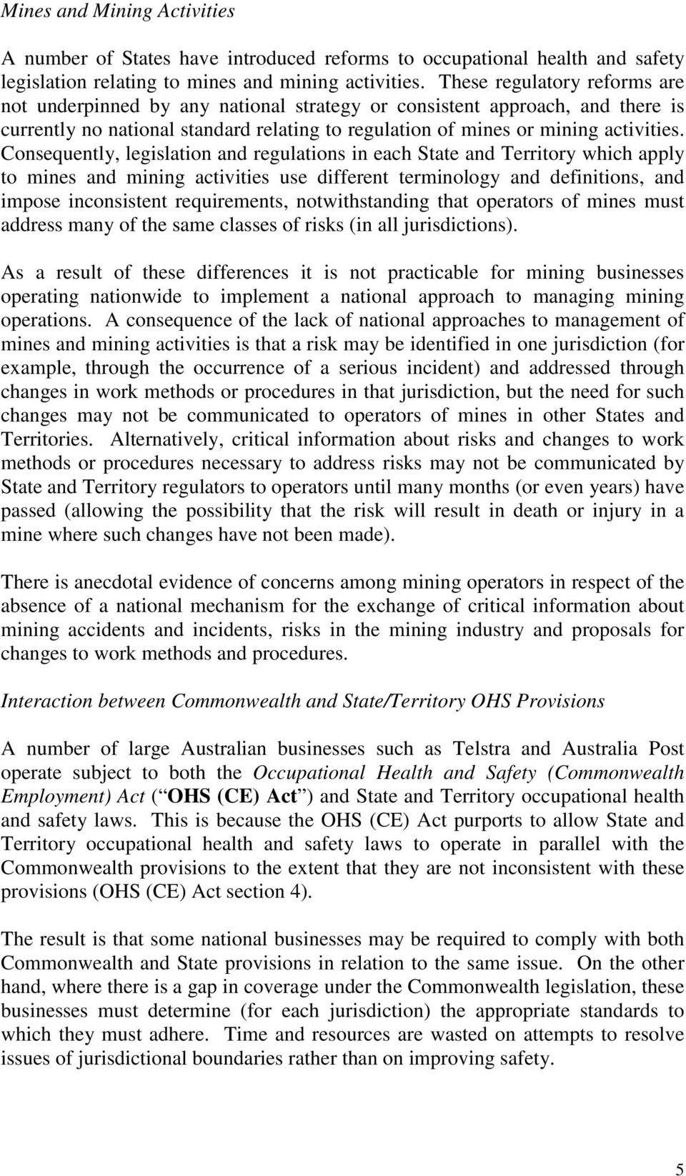 Consequently, legislation and regulations in each State and Territory which apply to mines and mining activities use different terminology and definitions, and impose inconsistent requirements,