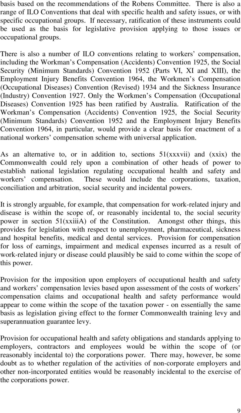 There is also a number of ILO conventions relating to workers compensation, including the Workman s Compensation (Accidents) Convention 1925, the Social Security (Minimum Standards) Convention 1952