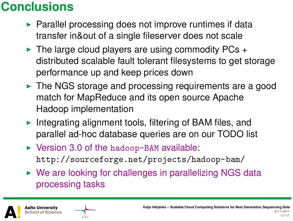for MapReduce and its open source Apache Hadoop implementation Integrating alignment tools, filtering of BAM files, and parallel ad-hoc database queries are on our