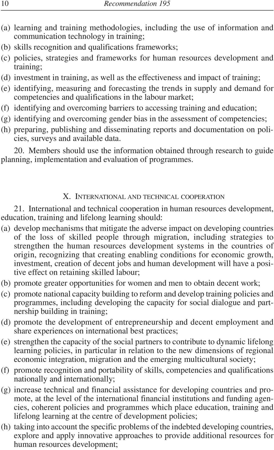 forecasting the trends in supply and demand for competencies and qualifications in the labour market; (f) identifying and overcoming barriers to accessing training and education; (g) identifying and