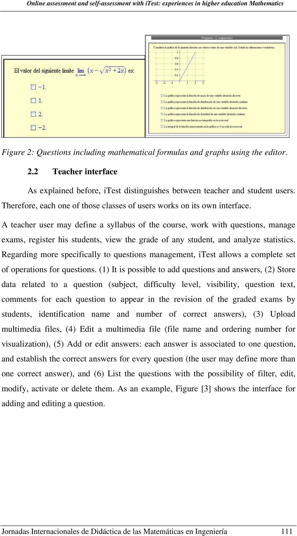 A teacher user may define a syllabus of the course, work with questions, manage exams, register his students, view the grade of any student, and analyze statistics.